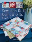 Sew Jelly Roll Quilts and Gifts by Carolyn Forster